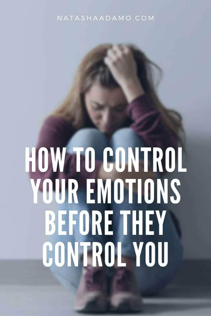 HOW TO CONTROL YOUR EMOTIONS BEFORE THEY CONTROL YOU